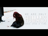 we are only humans once upon a time