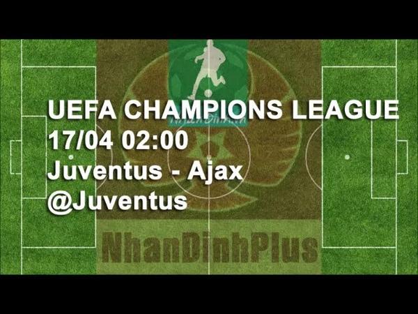 Nhận Định Soi Kèo TIP Bóng Đá 16 04 2019 Juventus Ajax