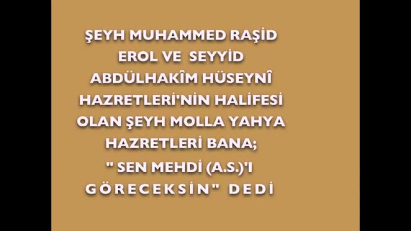 Seyh Ahmed Yasin Bursevi Hazretleri, seyhlerinin kendisine, Hz Mehdi ası gorecegini defalarca
