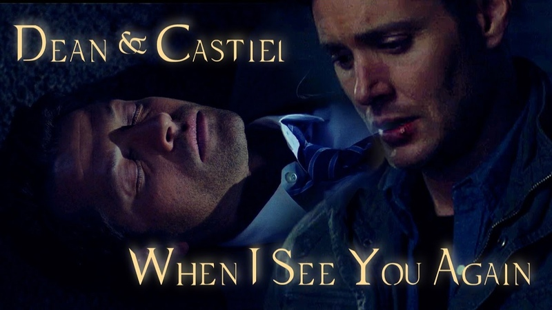 Dean Castiel - When I See You Again (Video/Song request)