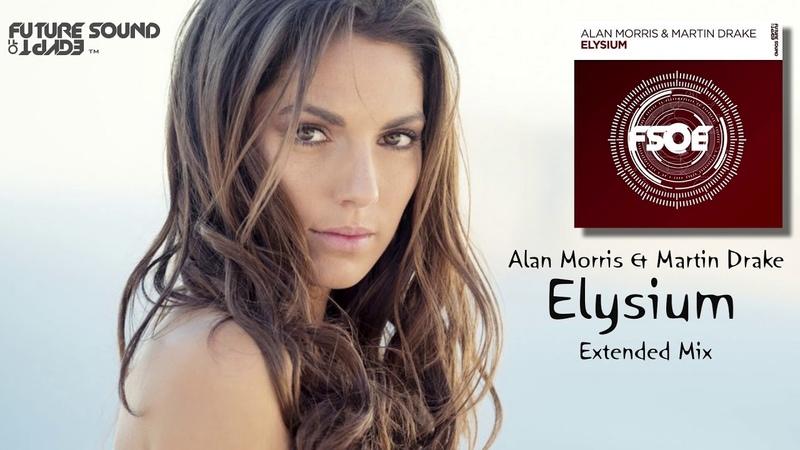 Alan Morris Martin Drake - Elysium (Extended Mix) [FSOE]