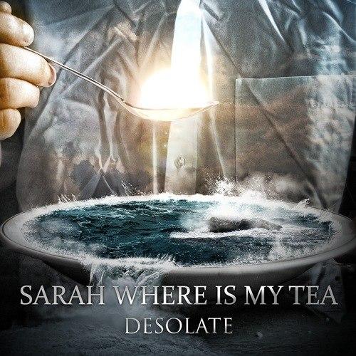 Sarah Where Is My Tea - Desolate