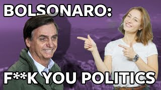 ICYMI International wave of 'f*** you' politics reaches Brazil courtesy of Jair Bolsonaro