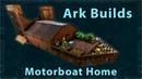 Ark Builds - Motorboat Home