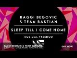 Baggi Begovic &amp Team Bastian - Sleep Till I Come Home (Original Mix)