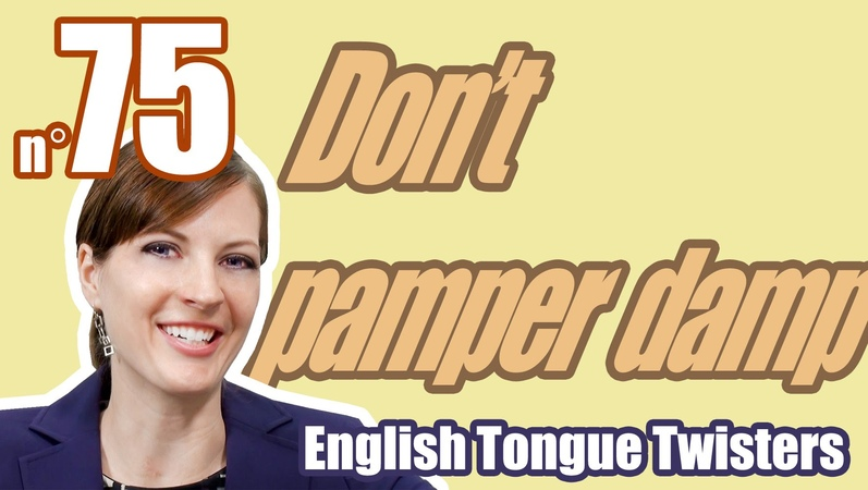 Ecom Anglais: Les Virelangues 75/100: Don't pamper damp scamp.... Tongue twister.