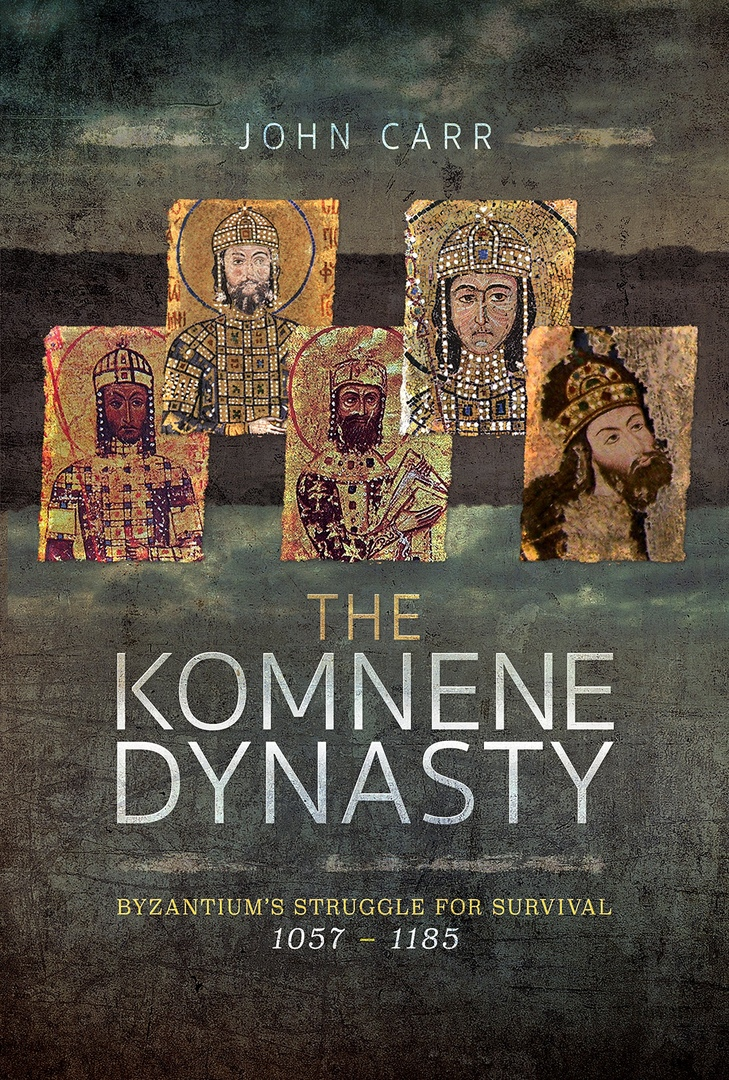 The Komnene Dynasty: Byzantium's Struggle for Survival, 1057-1185
