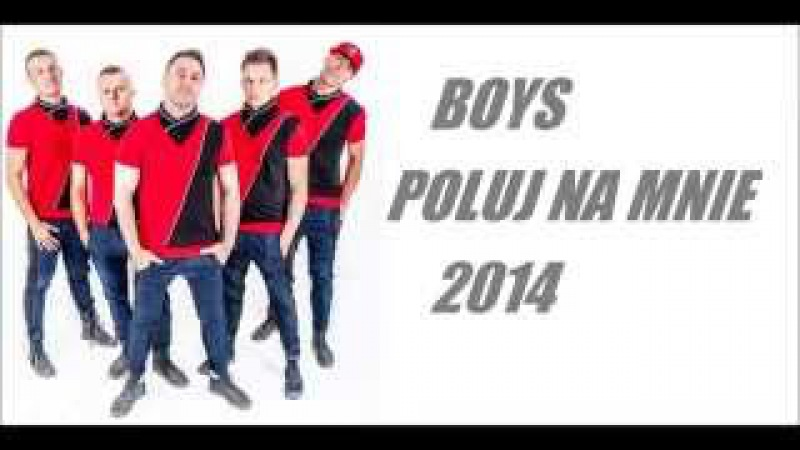 Boys Poluj Na Mnie Official Audio 2014