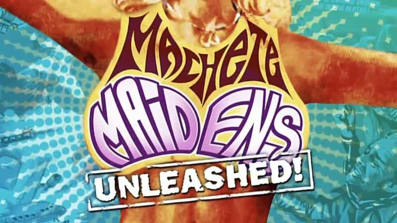 Девки с мачете на свободе! / Machete Maidens Unleashed! (2010) dir. Mark Hartley