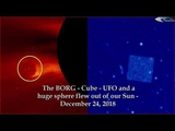 The BORG - UFO - Cube &amp A Huge sphere flew out of our Sun - December 24, 2018