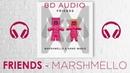 Marshmello Anne Marie FRIENDS 8D Audio Dawn of Music