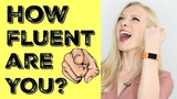 FLUENCY TEST - how fluent are you, really