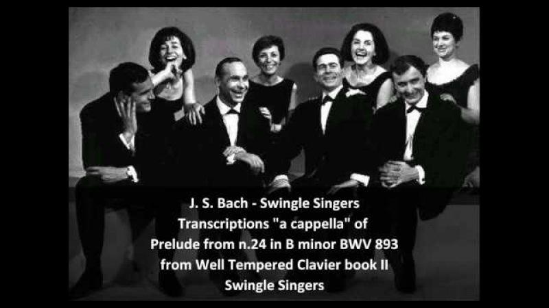 J. S. Bach-Swingle Singers - Transcription of Prelude from n.24 in B minor BWV 893 from (WTC II)