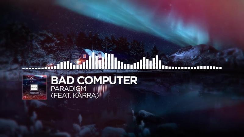 Bad Computer - Paradigm (feat. Karra)