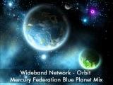 Wideband Network - Orbit (Mercury Federation Blue Planet Mix)