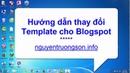 Hướng dẫn thay đổi Template cho Blogspot - nguyentruongsonfo