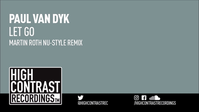 Paul Van Dyk - Let Go (Martin Roth Nu Style Remix) [High Contrast Recordings]