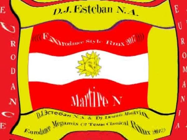 D.J.Эстебан N.A. Dj Dennis Moskvin-Eurodance Megamix (2 Tемы Classical Rmx 2017)