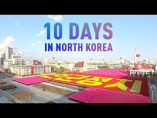 10 Days in North Korea Inside the most isolated country in the world