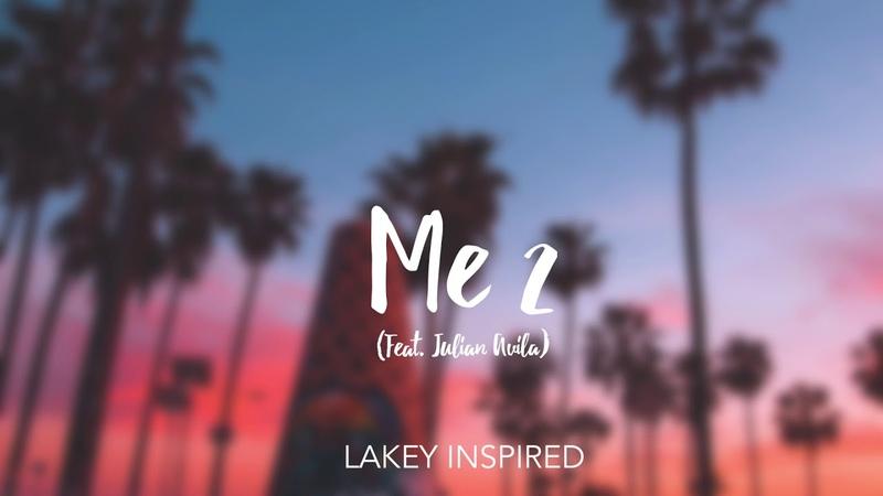 LAKEY INSPIRED - Me 2 (Feat. Julian Avila)