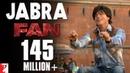 Jabra Song | Fan | Shah Rukh Khan | Nakash Aziz