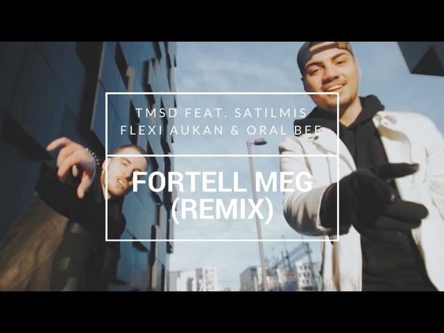 TMSD Feat. Satilmis, Flexi Aukan Oral Bee - Fortell Meg (REMIX) [OFFISIELL MUSIKKVIDEO]: YLTV