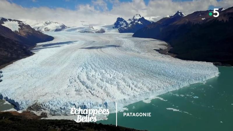 Patagonie, le grand spectacle de la nature - Échappées belles