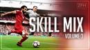 Best Football Skills 2018 - Skill Mix - Volume 3