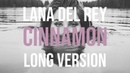 Lana Del Rey - Cinnamon (Long Version)
