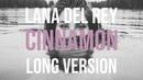 Lana Del Rey - Cinnamon (Long Version)