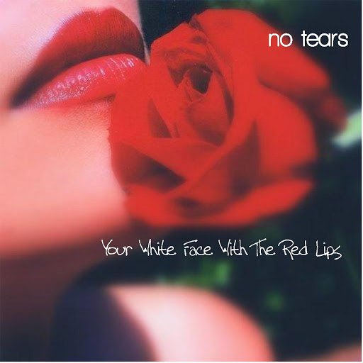 No Tears альбом Your White Face With The Red Lips