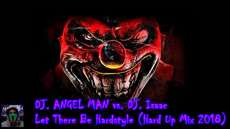 DJ. ANGEL MAN vs. DJ. Isaac - Let There Be Hardstyle (Hard Up Mix 2018)