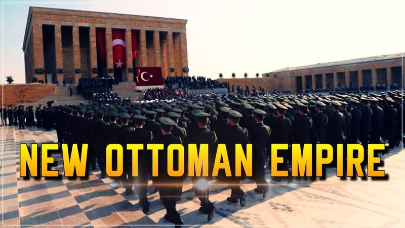 TURKEY | NEW OTTOMAN EMPIRE