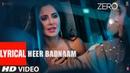 ZERO Heer Badnaam Lyrical Video Shah Rukh Khan Katrina Kaif Anushka Sharma Tanishk Bagchi