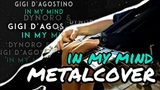 Dynoro, Gigi D'Agostino - In My Mind (METALCOVER)