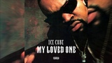 Ice Cube - My Loved One (Explicit)