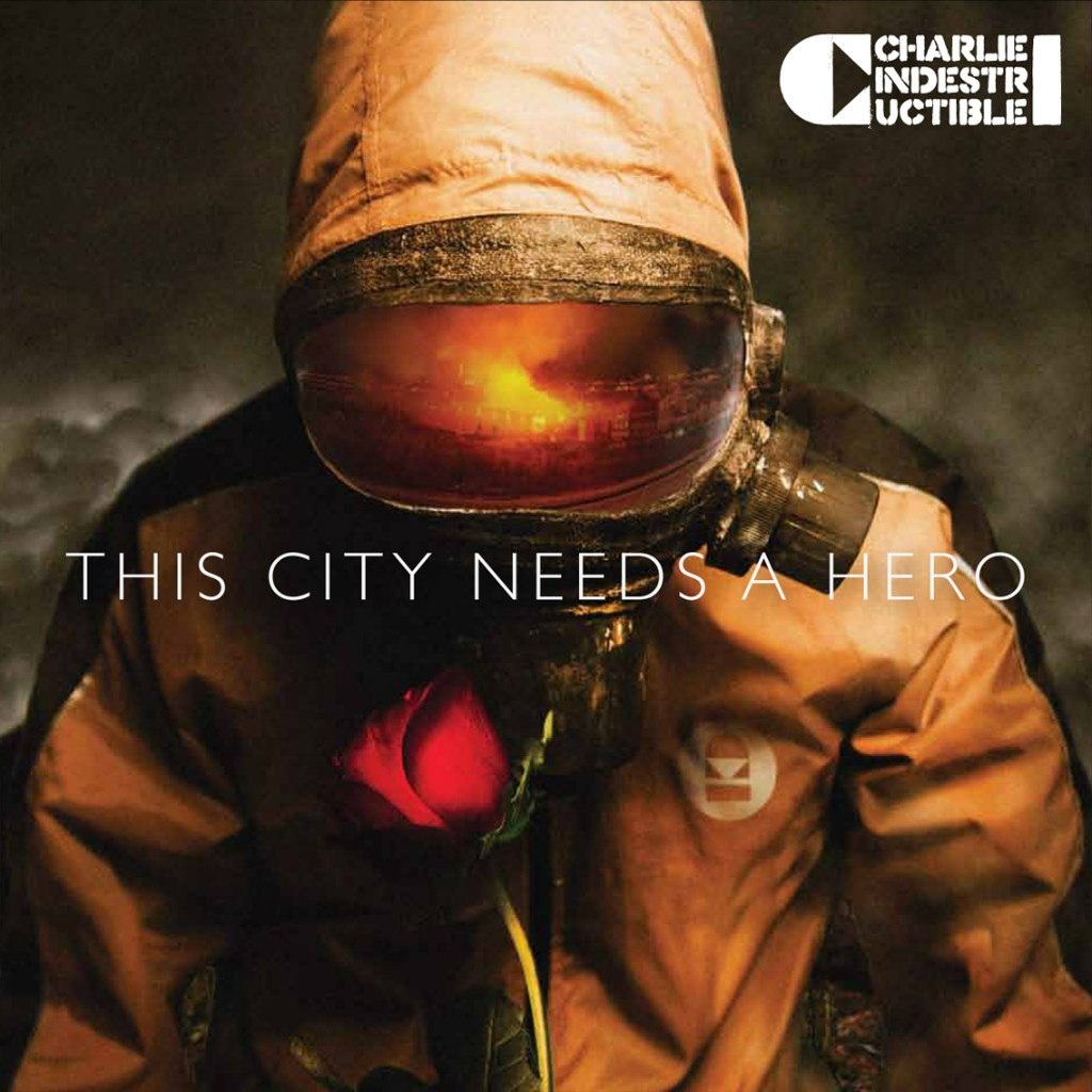 Charlie Indestructible - This City Needs A Hero (2012)
