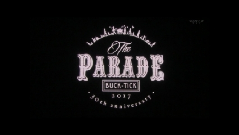 BUCK TICK -「2017 THE PARADE 〜30th anniversary〜 HIGH SIDE」(WOWOW Live 2017.09.24)