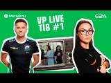 VP Live. Первые дни The International 2018