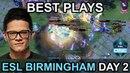 ESL One Birmingham 2018 Major BEST PLAYS DAY 2 Highlights by Time 2 Dota dota2