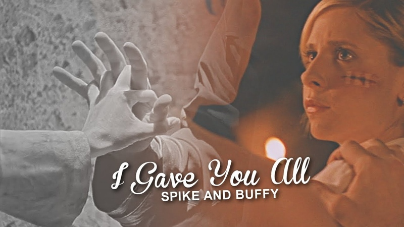 Spike Buffy | I Gave You All