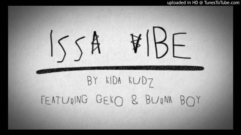 "Kida Kudz – ""Issa Vibe"" (Remix) ft. Geko Burna Boy"
