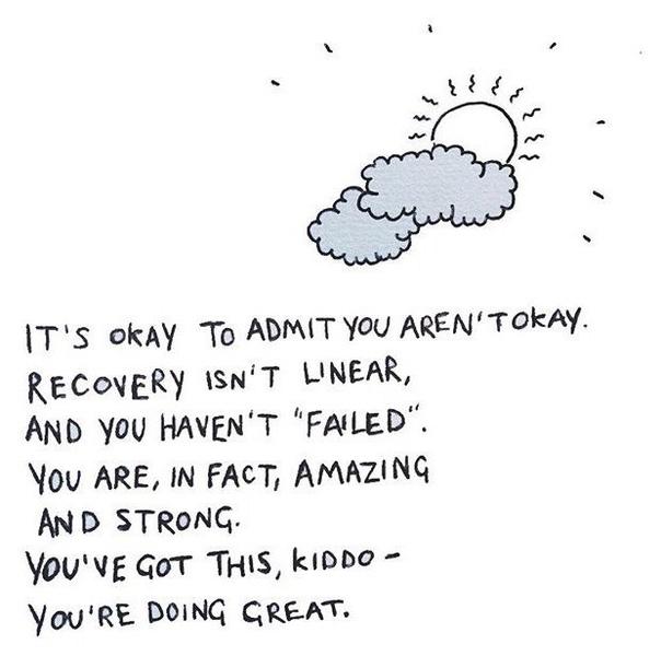 это нормально признать, что ты не в порядке. выздоровление не линейно, и ты не «провалилась». на самом деле, ты потрясающая и сильная.у тебя всё под контролем, малыш, –и всё