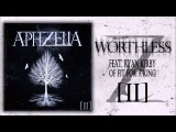 Aphzelia - Worthless [feat. Ryan Kirby of Fit For a King]