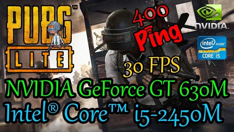 PUBG LITE. PLAYERUNKNOWNS BATTLEGROUNDS. Intel® Core™ i5-2450M. NVIDIA GeForce GT 630M 1Gb. 8Gb Ram