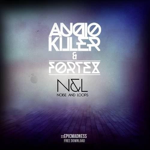 AudioKiller & Fortex – N.&.L (Original Mix)