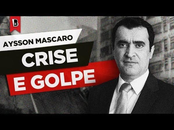 CRISE E GOLPE   Conferência de Alysson Mascaro