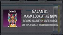 Galantis Mama Look At Me Now Ableton Live Remake Project File