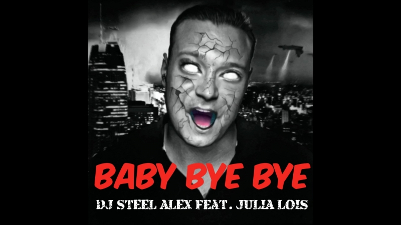 DJ Steel Alex feat Julia Lois - Baby Bye Bye