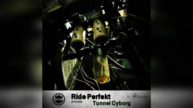Ride Perfekt Tunnel Cyborg Original Mix Techno Technomusic Tech DJ Mixes Sets new Musiс Mexico mtdnaudio Sound